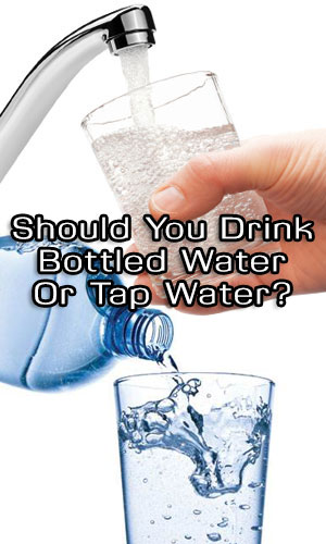 Should You Drink Bottled Water Or Tap Water?