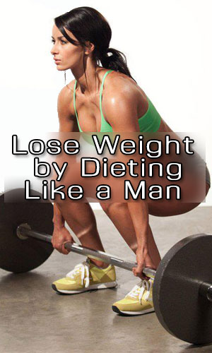 Lose Weight by Dieting Like a Man