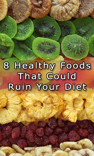 8 Healthy Foods That Could Ruin Your Diet