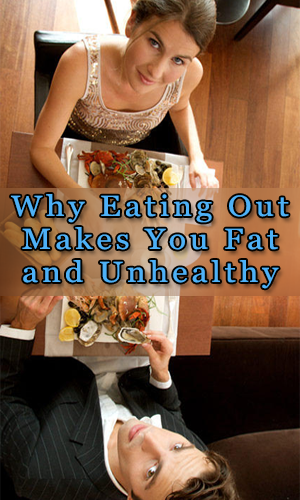 Why Eating Out Makes You Fat and Unhealthy