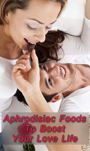 Aphrodisiac Foods To Boost Your Love Life