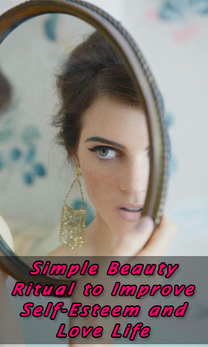 Simple Beauty Ritual to Improve Self-Esteem and Love Life